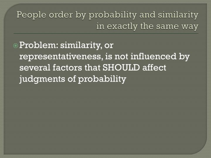 People order by probability and similarity in exactly the same way