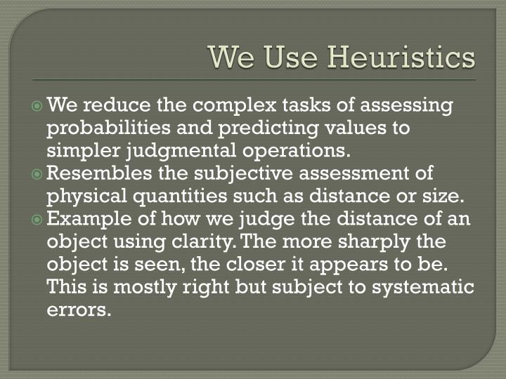 We use heuristics