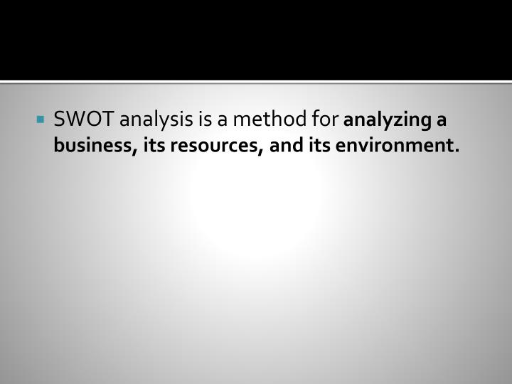 SWOT analysis is a method for