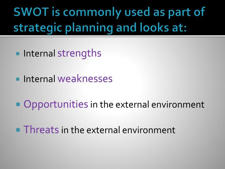 Swot is commonly used as part of strategic planning and looks at