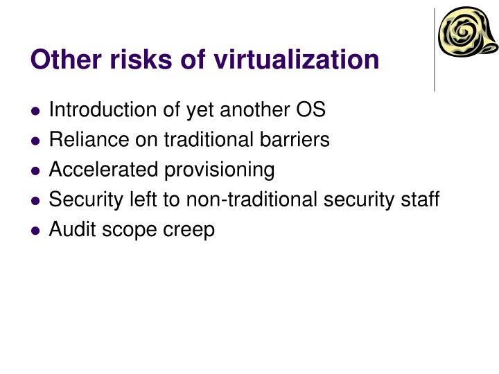 Other risks of virtualization