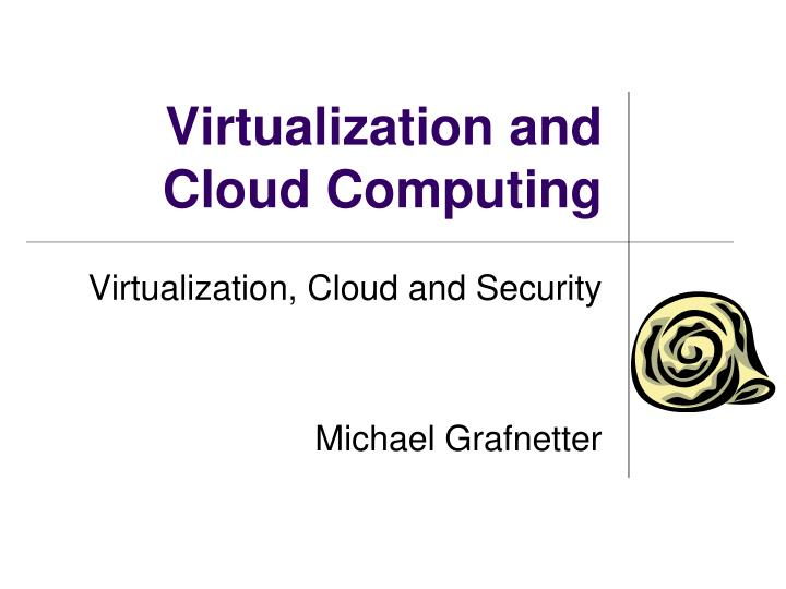 Virtualization and cloud computing