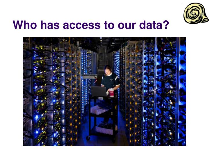 Who has access to our data?