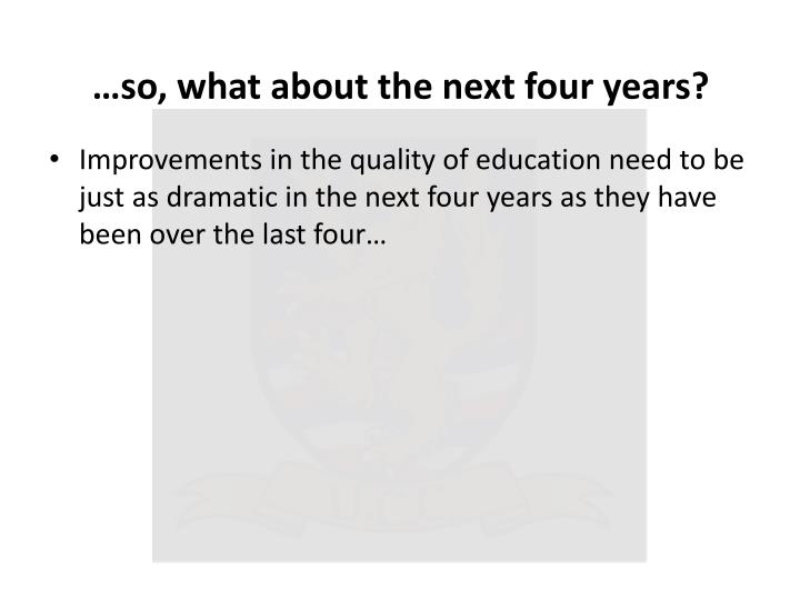 …so, what about the next four years?
