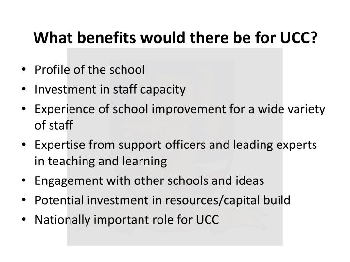 What benefits would there be for UCC?