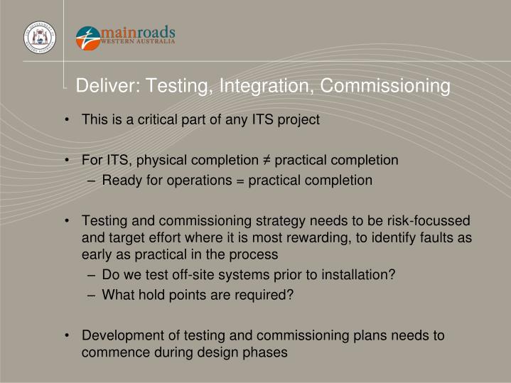 Deliver: Testing, Integration, Commissioning
