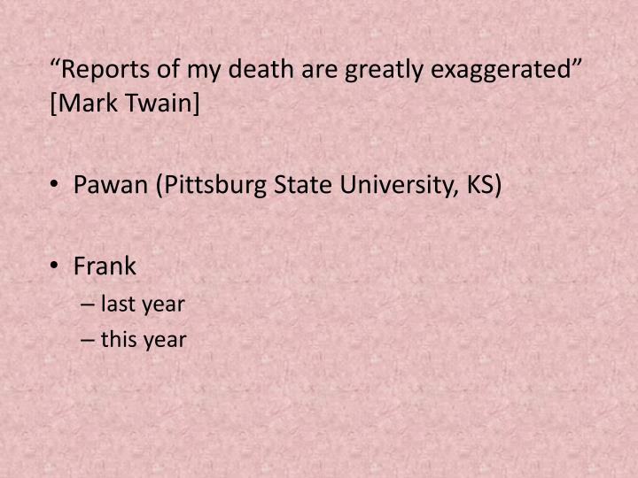 """Reports of my death are greatly exaggerated"" [Mark Twain]"