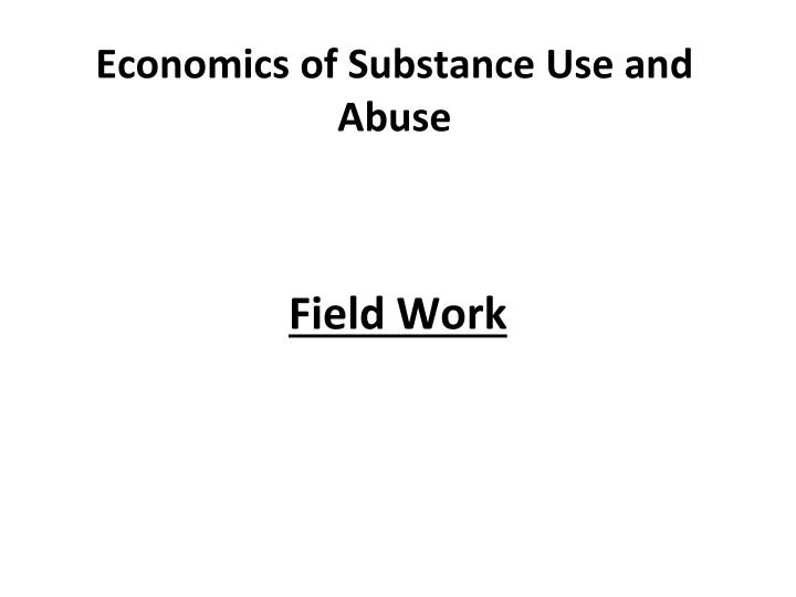 Economics of Substance Use and Abuse