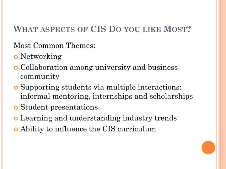 What aspects of CIS Do you like Most?