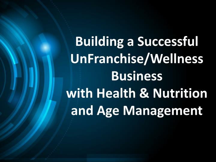 Building a successful unfranchise wellness business with health nutrition and age management