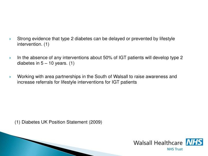 Strong evidence that type 2 diabetes can be delayed or prevented by lifestyle intervention. (1)