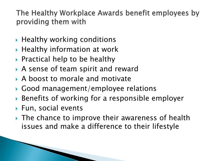 The Healthy Workplace Awards benefit employees by providing them with