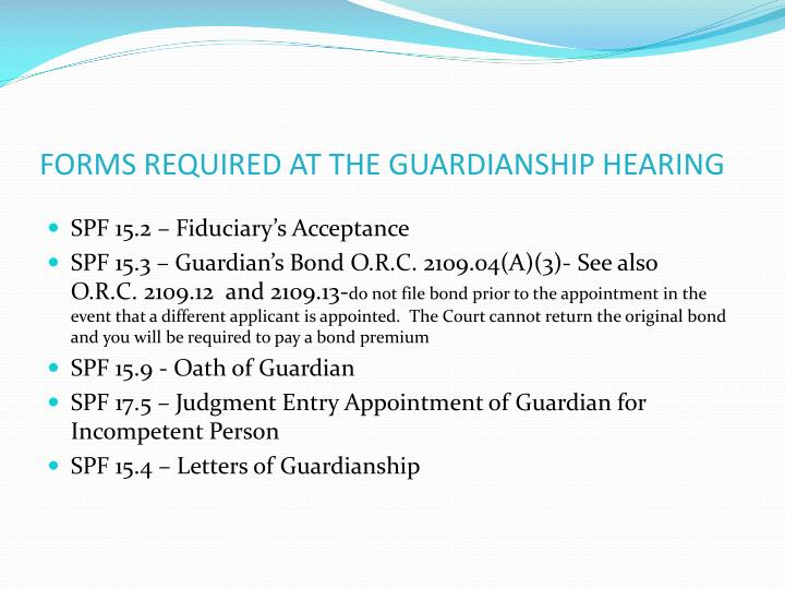 FORMS REQUIRED AT THE GUARDIANSHIP HEARING