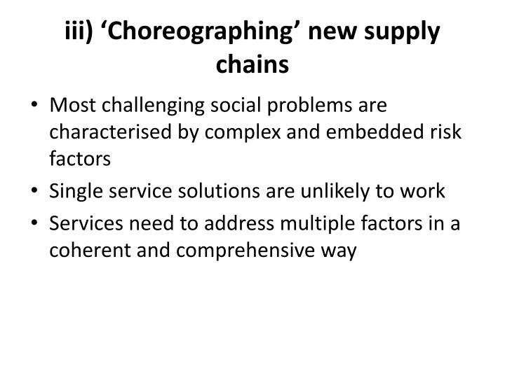 iii) 'Choreographing' new supply chains