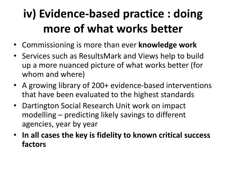 iv) Evidence-based practice : doing more of what works better