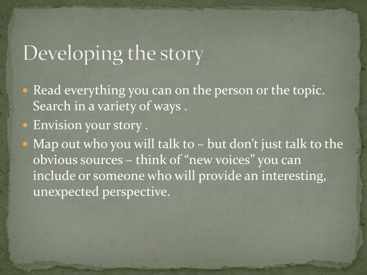 Developing the story