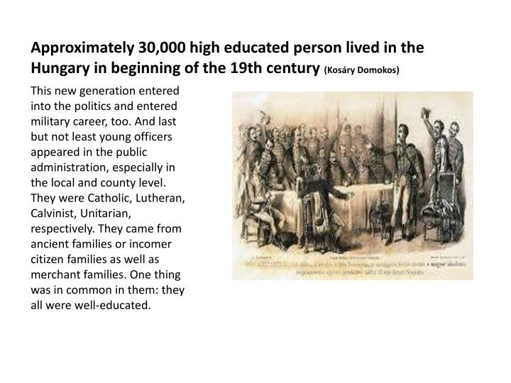 Approximately 30,000 high educated person lived in the Hungary in beginning of the 19th century