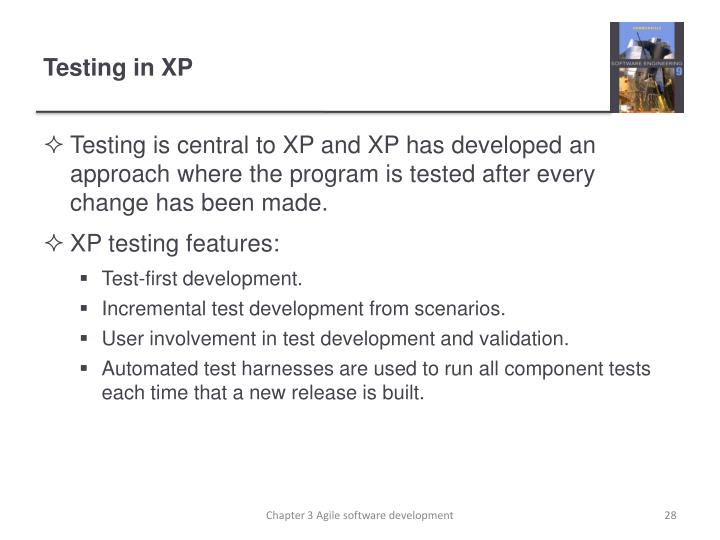 Testing is central to XP and XP has developed an approach where the program is tested after every change has been made.