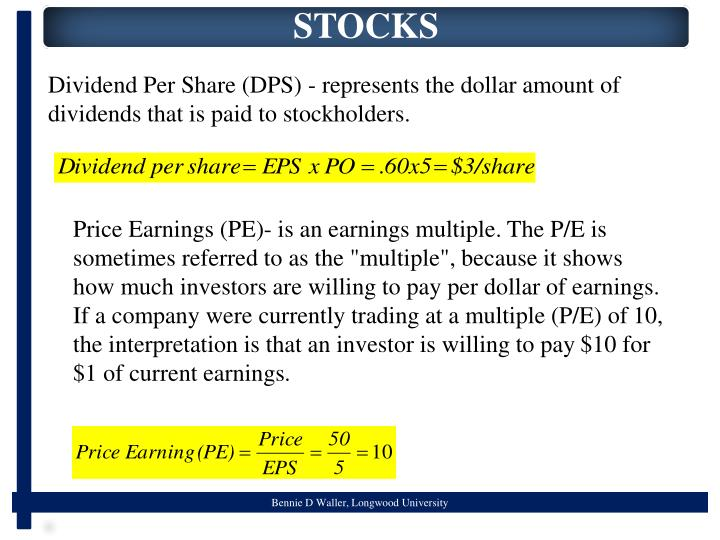 Dividend Per Share (DPS) - represents the dollar amount of dividends that is paid to stockholders.