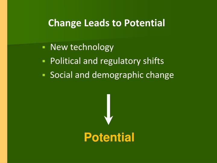 Change Leads to Potential