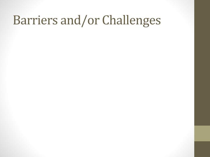 Barriers and/or Challenges