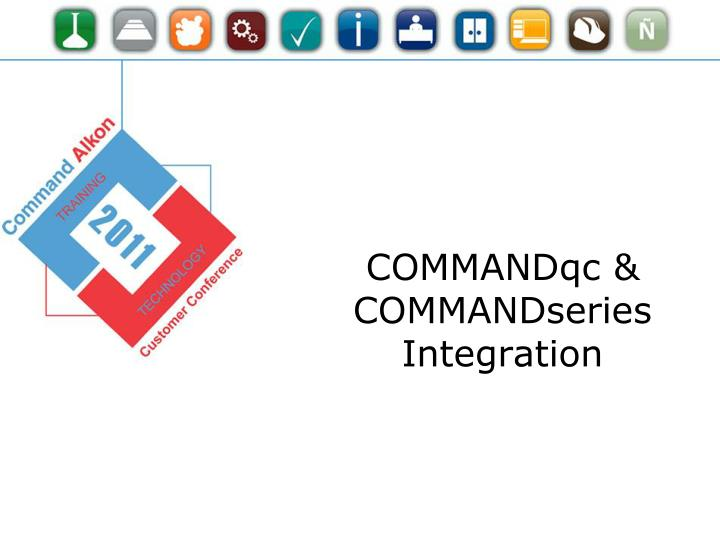 COMMANDqc & COMMANDseries Integration
