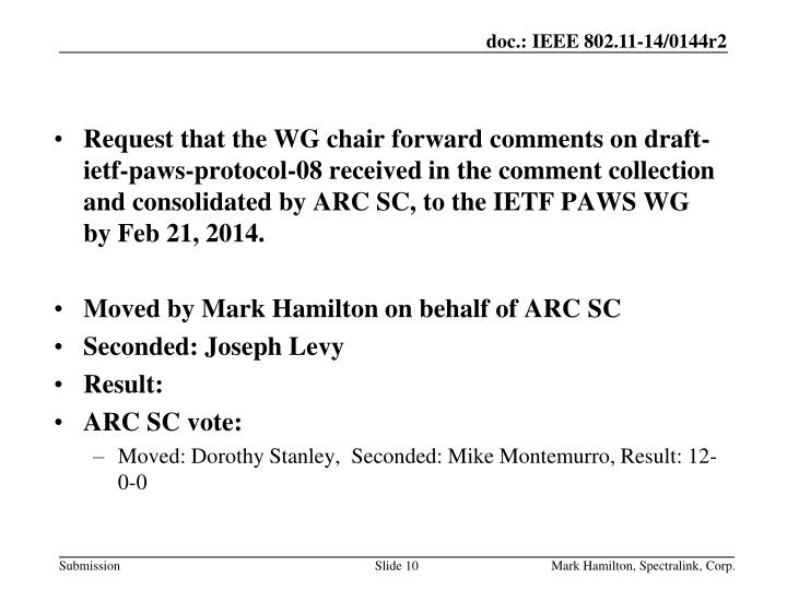 Request that the WG chair forward comments on draft-ietf-paws-protocol-08 received in the comment collection and consolidated by ARC SC, to the IETF PAWS WG by Feb 21, 2014