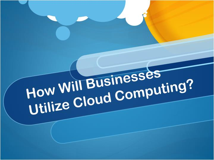 How will businesses utilize cloud computing