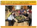 mission to provide tools for engaging people worldwide to learn together develop creative solutions