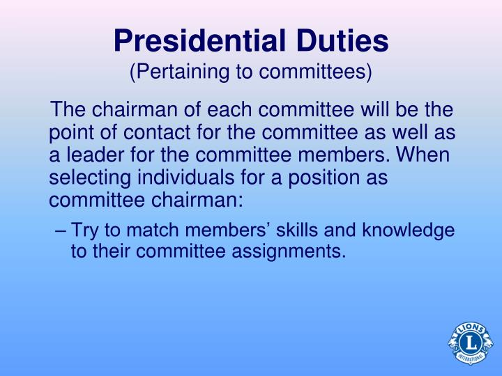 The chairman of each committee will be the point of contact for the committee as well as a leader for the committee members.