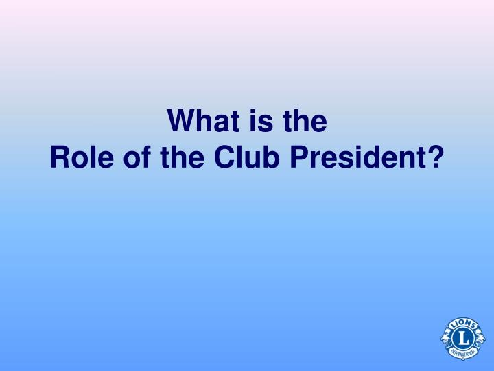 What is the role of the club president