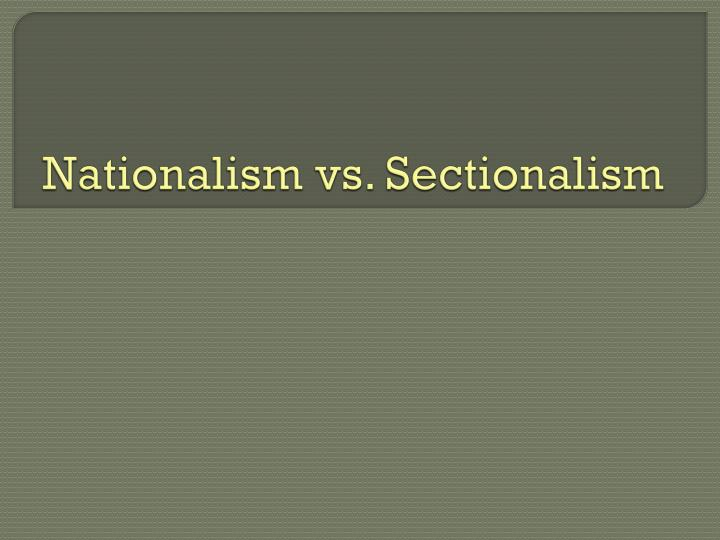 Nationalism vs sectionalism