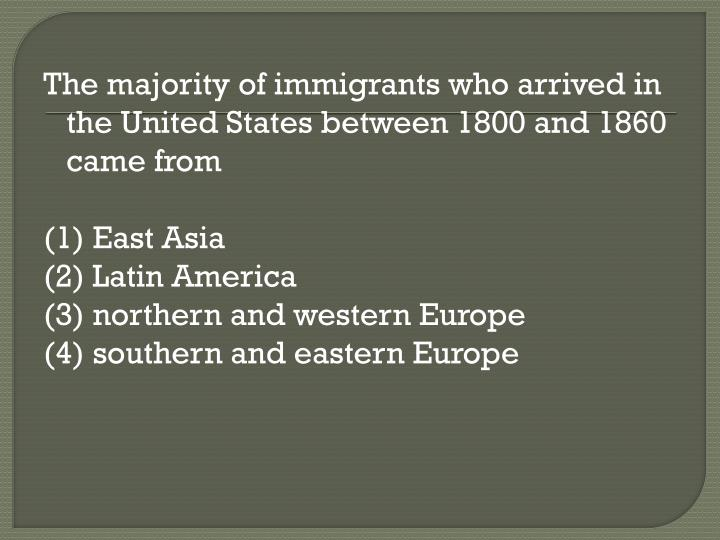 The majority of immigrants who arrived in the United States between 1800 and 1860 came from