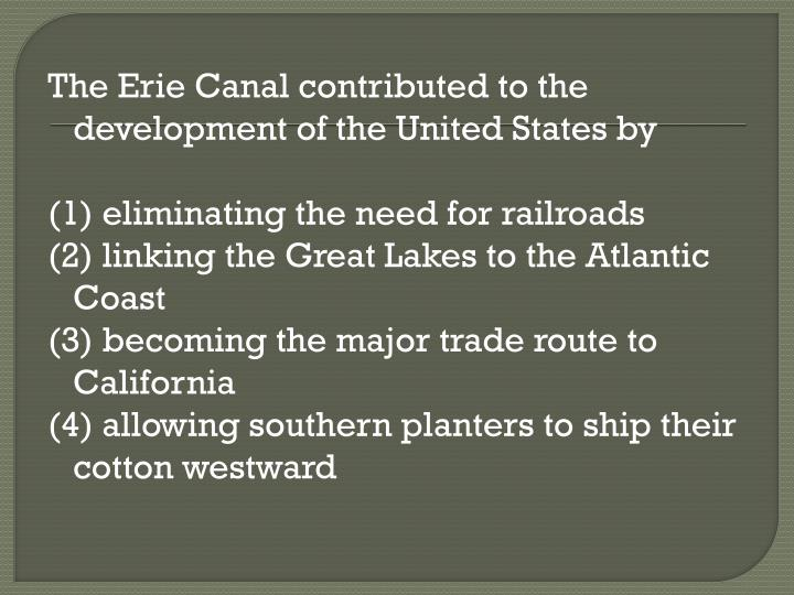 The Erie Canal contributed to the development of the United States by