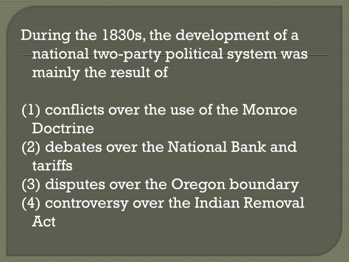 During the 1830s, the development of a national two-party political system was mainly the result of