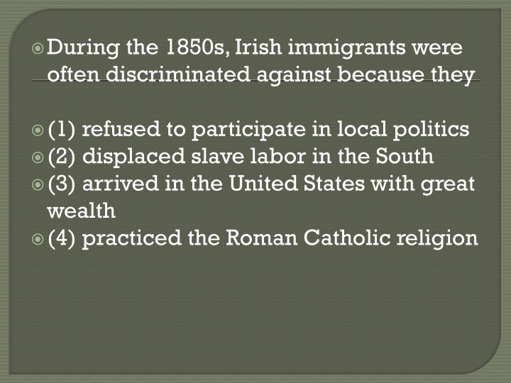During the 1850s, Irish immigrants were often discriminated against because they