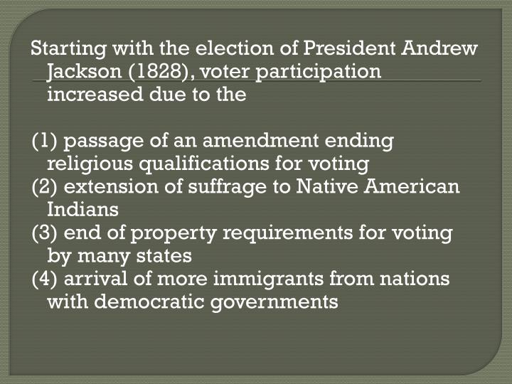 Starting with the election of President Andrew Jackson (1828), voter participation increased due to the