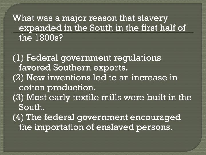 What was a major reason that slavery expanded in the South in the first half of the 1800s?