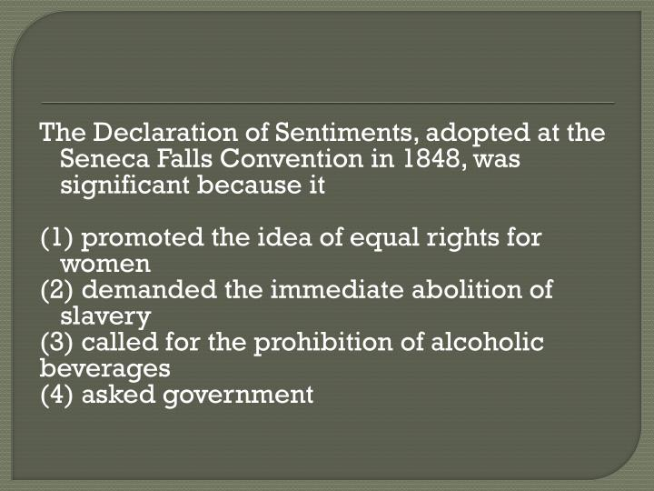 The Declaration of Sentiments, adopted at the Seneca Falls Convention in 1848, was significant because it