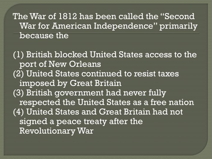 "The War of 1812 has been called the ""Second War for American Independence"" primarily because the"
