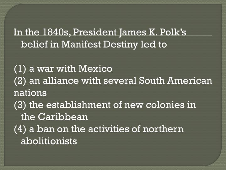 In the 1840s, President James K. Polk's belief in Manifest Destiny led to