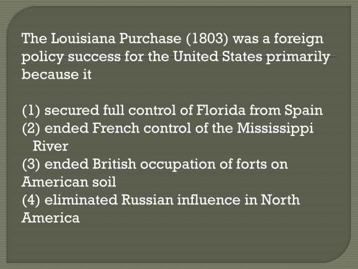 The Louisiana Purchase (1803) was a foreign