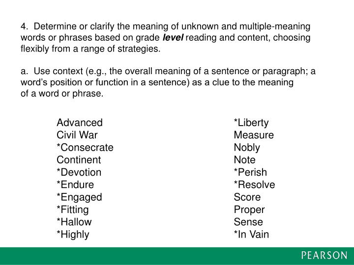 4.  Determine or clarify the meaning of unknown and multiple-meaning words or phrases based on grade