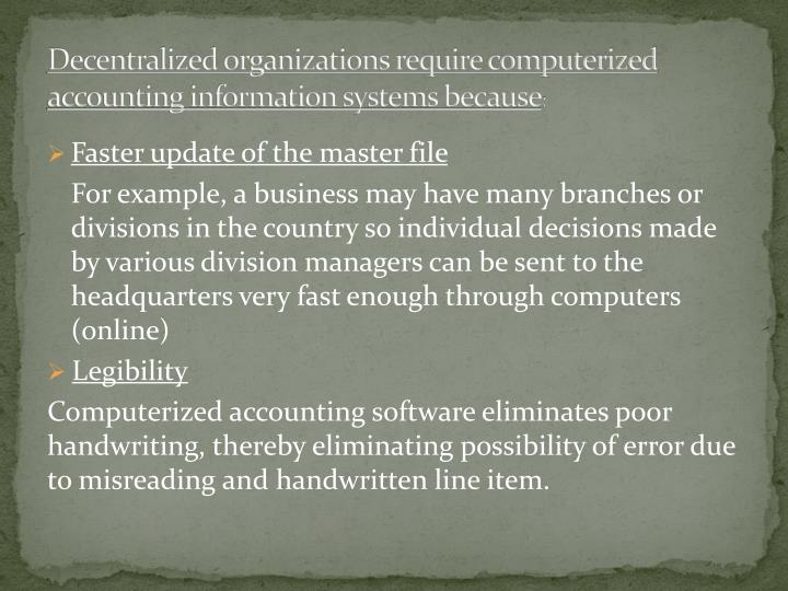 Decentralized organizations require computerized accounting information systems because