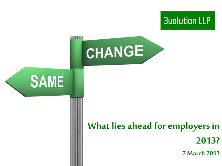What lies ahead for employers in 2013 7 march 2013
