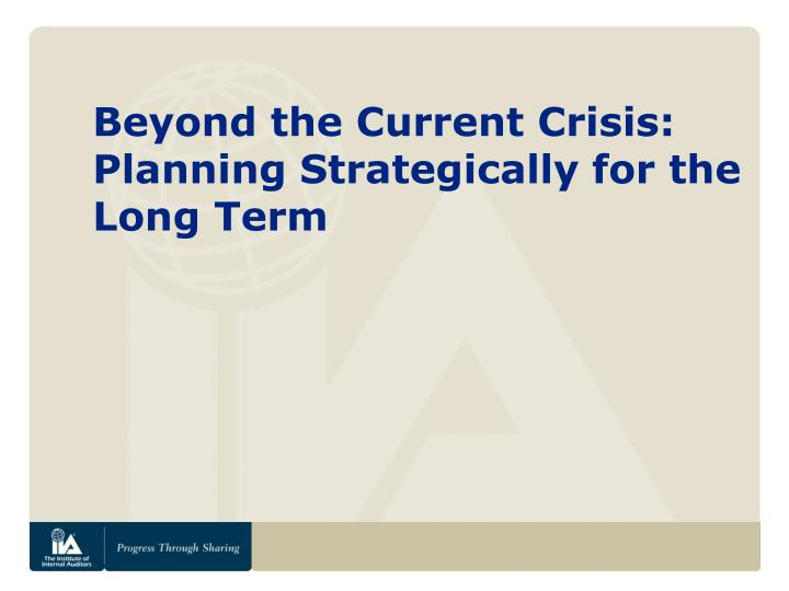 Beyond the Current Crisis: Planning Strategically for the Long Term