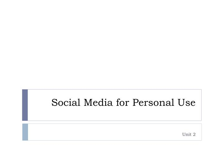 Social Media for Personal Use