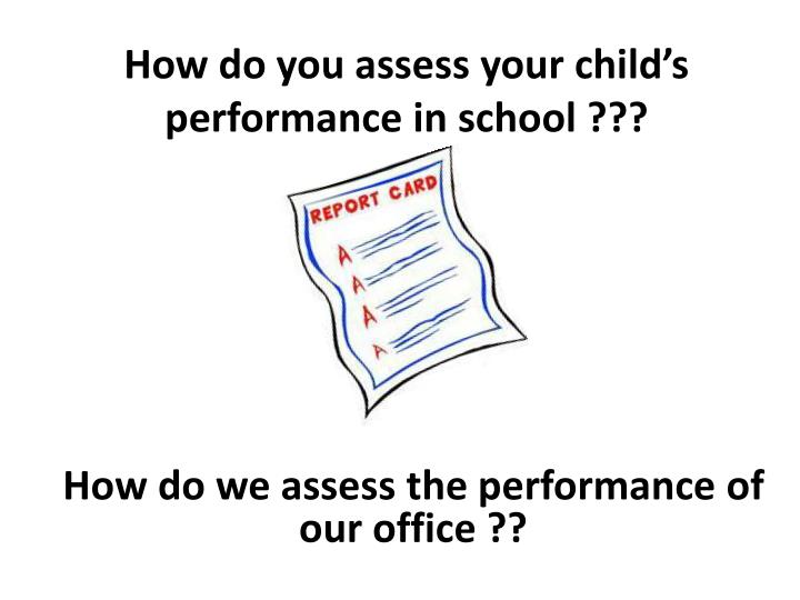 How do you assess your child's performance in school ???