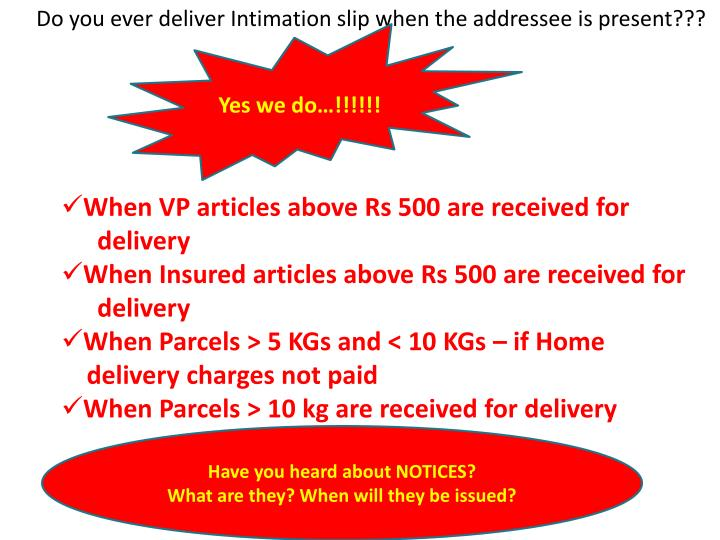 Do you ever deliver Intimation slip when the addressee is present???