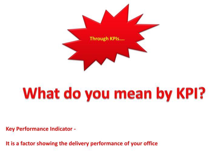 Through KPIs….